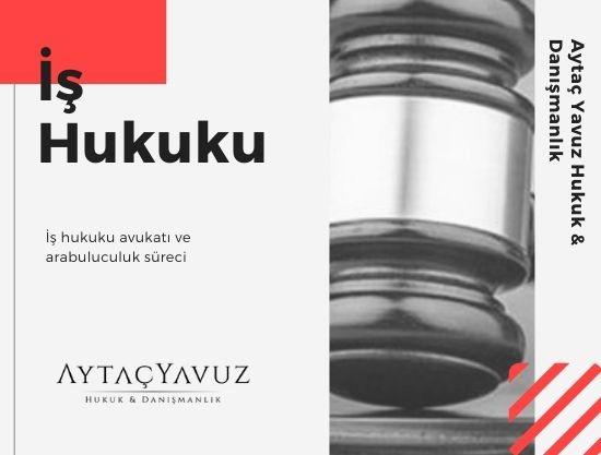 İş Hukuku Avukatı ve Arabuluculuk Süreci